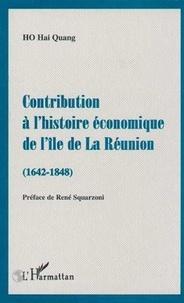 Hai Quang Ho - Contribution à l'histoire économique de l'île de La Réunion, 1642-1848.