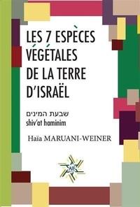 Haia Maruani-weiner - Les sept espèces végétales de la Terre d'Israël.