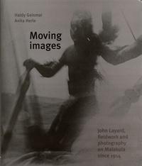 Haidy Geismar et Anita Herle - Moving images - John Layard, fieldwork and photography on Malakula since 1914.