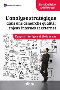 Haifa Khalfallah et Anis Hamrouni - L'analyse stratégique dans une démarche qualité : enjeux internes et externes - Rappel théorique et étude de cas.