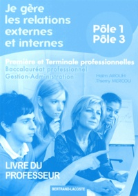 Je gère les relations externes et internes 1e et Tle Bac Pro gestion-administration Pôles 1 et 3 - Livre du professeur.pdf