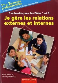 Haïm Arouh et Thierry Mercou - Je gère les relations externes et internes, 1re et Tle Bac pro Gestion-Administration - 6 scénarios pour les Pôles 1 et 3.