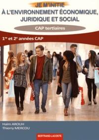 Haïm Arouh et Thierry Mercou - Je m'initie à l'environnement économique, juridique et social 1re et 2e années CAP tertiaires.
