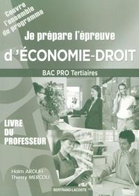 Haïm Arouh et Thierry Mercou - Je prépare l'épreuve d'économie-droit Bac Pro tertiaires - Livre du professeur.