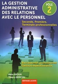 Haïm Arouh et Thierry Mercou - La gestion administrative des relations avec le personnel 2de, 1re, Tle Bac Pro Gestion-Administration Pôle 2.