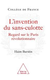 Haim Burstin - L'invention des sans-culotte - Regards sur le Paris révolutionnaire.