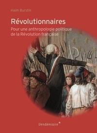 Haim Burstin - Révolutionnaires - Pour une anthropologie politique de la Révolution française.