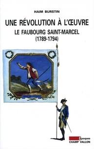 Haim Burstin - Une révolution à l'oeuvre : le faubourg Saint-Marcel (1789-1794).