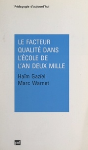 Haim Gaziel et Marc Warnet - Le facteur qualité dans l'école de l'an deux mille - Théorie, méthodologie et pratique.
