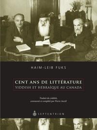 Haim-Leib Fuks - Cent ans de littérature yiddish et hébraïque au Canada.