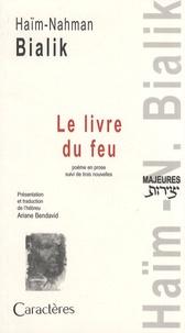 Haïm-Nahman Bialik - Le livre du feu - Suivi de trois nouvelles.