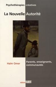 Haïm Omer - La nouvelle autorité - Parents, enseignants, communautés.