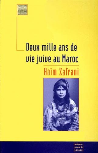 Haïm Zafrani - Deux mille ans de vie juive au Maroc - Histoire et culture, religion et magie.