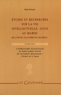 Haïm Zafrani - Etudes et recherches sur la vie intelectuelle juive au Maroc, de la fin du 15e siècle au début du 20e siècle - Tome 3, Littératures dialectales et populaires juives en Occident musulman.