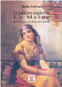 Haïm Zafrani - Le judaïsme maghrébin - Le Maroc, terre des rencontres, des cultures et des civilisations.