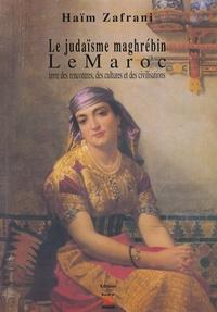 Haïm Zafrani - Le judaïsme maghrébin - Le Maroc, terre des rencontres des cultures et des civilisations.