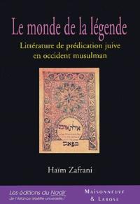 Haïm Zafrani - Le monde de la légende - Littérature de prédication juive en occident musulman.