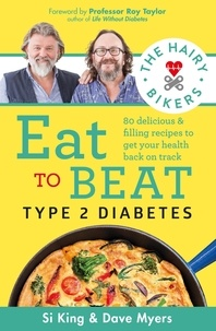 Hairy Bikers et Professor Roy Taylor - The Hairy Bikers Eat to Beat Type 2 Diabetes - 80 delicious & filling recipes to get your health back on track.