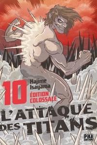 Hajime Isayama - L'attaque des titans Tome 10 : Edition colossale.