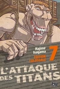 Hajime Isayama - L'attaque des titans Tome 7 : Edition Colossale.