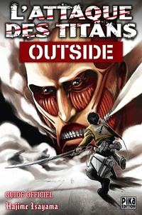 Hajime Isayama - L'attaque des titans - Outside, Le guide officiel.