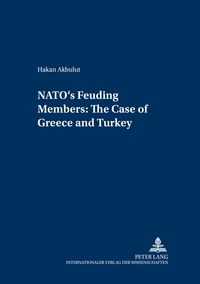 Hakan Akbulut - NATO's Feuding Members: The Cases of Greece and Turkey.