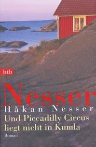 Hakan Nesser - Und Piccadilly Circus liegt nicht in Kumla.