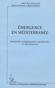 Hakim Ben Hammouda et Nassim Oulmane - Emergence en Méditerranée - Attractivité, investissements internationaux et délocalisations.