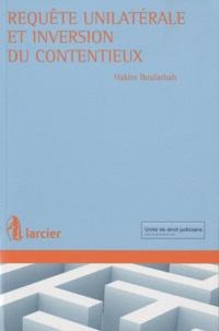 Hakim Boularbah - La requête unilatérale et l'inversion du contentieux.