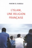 Hakim El Karoui - L'Islam, une religion française.