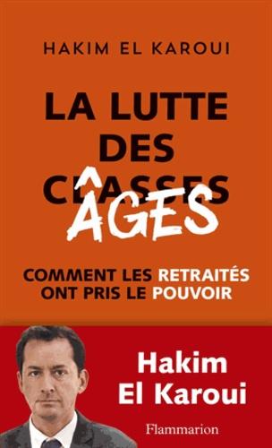 Hakim El Karoui - La Lutte des âges - Comment les retraités ont pris le pouvoir.