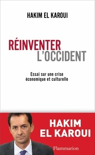 Hakim El Karoui - Réinventer l'occident - Essai sur une crise économique et culturelle.