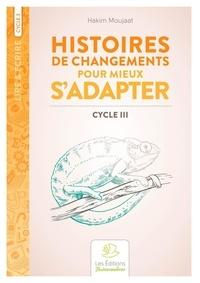 Hakim Moujaat - Histoires de changements pour mieux s'adapter Cycle 3.
