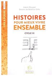 Hakim Moujaat et Béatrice Giffo - Histoires pour mieux vivre ensemble - Cycle 3.