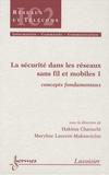 Hakima Chaouchi et Maryline Laurent-Maknavicius - La sécurité dans les réseaux sans fil et mobiles - Tome 1, Concepts fondamentaux.
