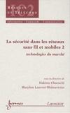 Hakima Chaouchi et Maryline Laurent-Maknavicius - La sécurité dans les réseaux sans fil et mobiles - Tome 2, Technologies du marché.