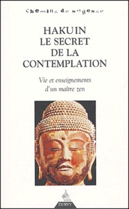 Hakuin - Hakuin, le secret de la contemplation - Vie et enseignement d'un maître zen.