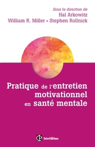 Hal Arkowitz et William R. Miller - Pratique de l'Entretien Motivationnel en santé mentale.
