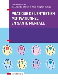 Hal Arkowitz et William R. Miller - Pratique de l'entretien motivationnel en santé mentale.