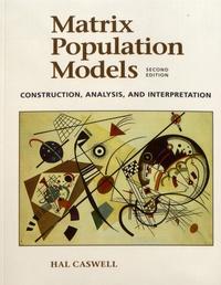 Hal Caswell - Matrix Population Models - Construction, analysis, and interpretation.