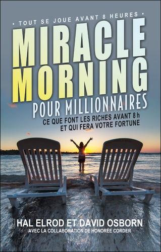 Miracle morning pour millionnaires. Ce que font les riches avant 8h et qui fera votre fortune