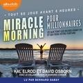 Hal Elrod et David Osborn - Miracle Morning pour millionnaires - Ce que font les riches avant 8 h et qui fera votre fortune.