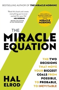 Hal Elrod - The Miracle Equation - You Are Only Two Decisions Away From Everything You Want.