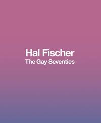 Télécharger le pdf pour les livres Hal fischer the gay seventies /anglais (French Edition) par Hal Fischer RTF DJVU 9780982767177