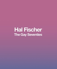 Hal Fischer - The gay seventies.