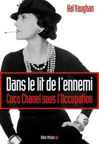 Hal Vaughan - Dans le lit de l'ennemi - Coco Chanel sous l'Occupation.