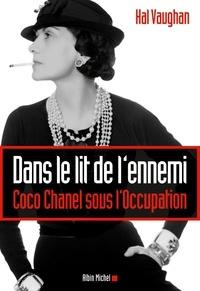 Dans le lit de l'ennemi- Coco Chanel sous l'Occupation - Hal Vaughan  