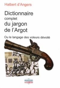Halbert d'Angers - Le nouveau dictionnaire complet du jargon de l'argot - Ou le langage des voleurs dévoilé.