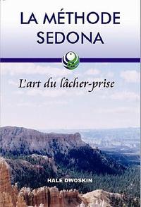 Hale Dwoskin - La méthode Sedona - L'art du lâcher-prise.