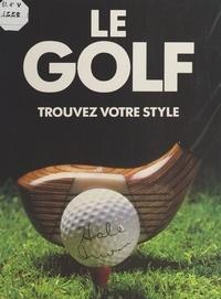 Hale Irwin et  Collectif - Le golf - Trouvez votre style.